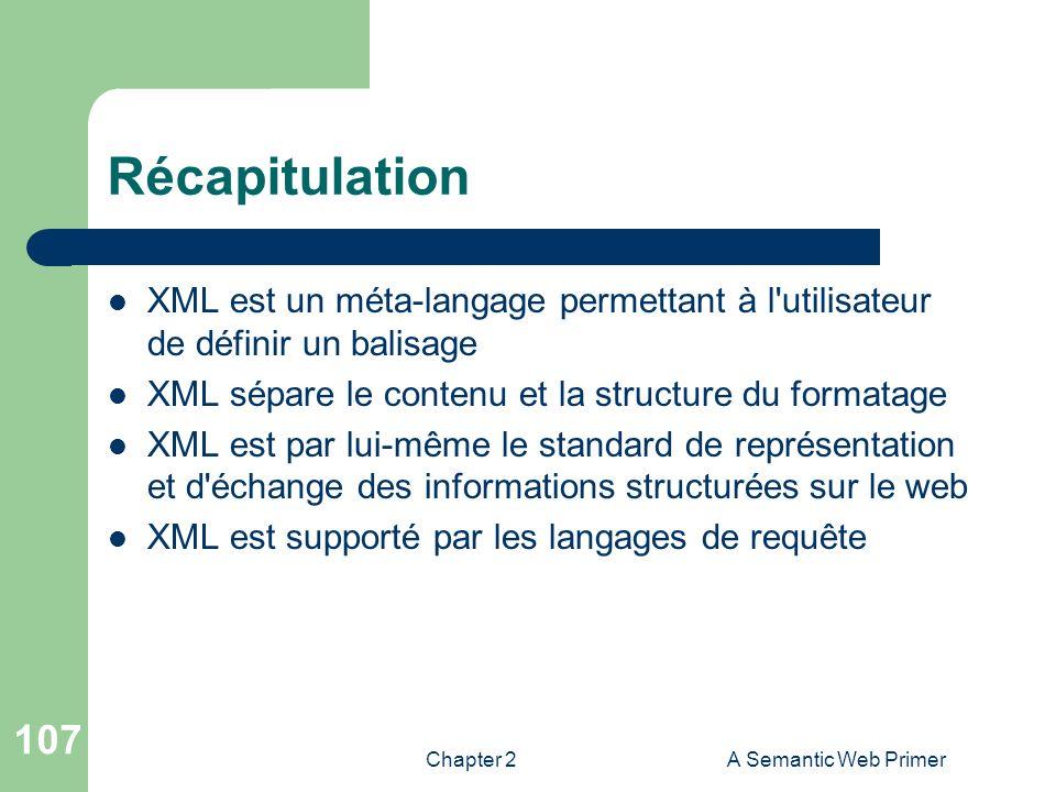 Récapitulation XML est un méta-langage permettant à l utilisateur de définir un balisage. XML sépare le contenu et la structure du formatage.
