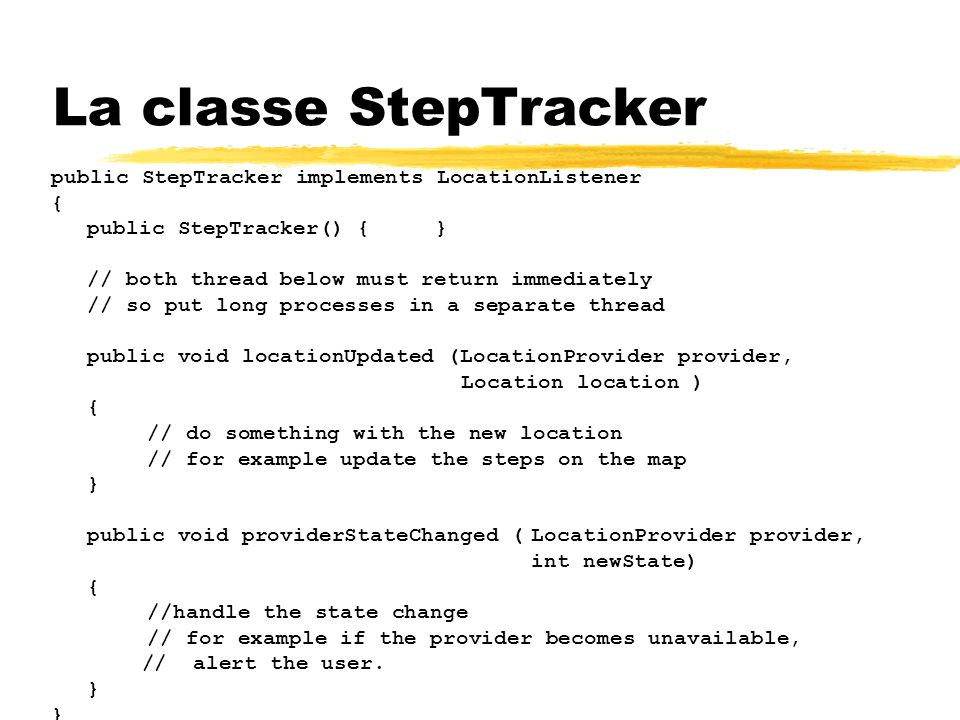 La classe StepTracker public StepTracker implements LocationListener {