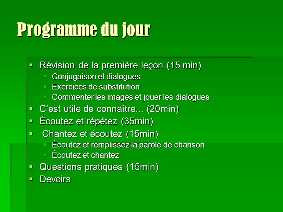 Programme du jour Révision de la première leçon (15 min)