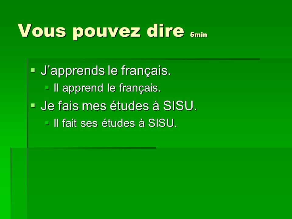 Vous pouvez dire 5min J'apprends le français.