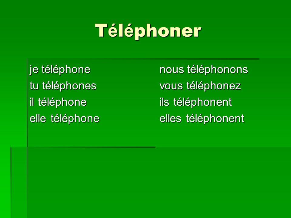 Téléphoner je téléphone tu téléphones il téléphone elle téléphone