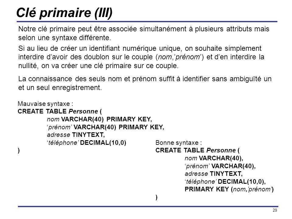 Clé primaire (III) Notre clé primaire peut être associée simultanément à plusieurs attributs mais selon une syntaxe différente.