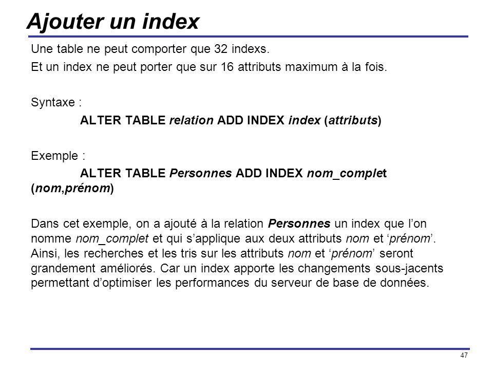 Ajouter un index Une table ne peut comporter que 32 indexs.