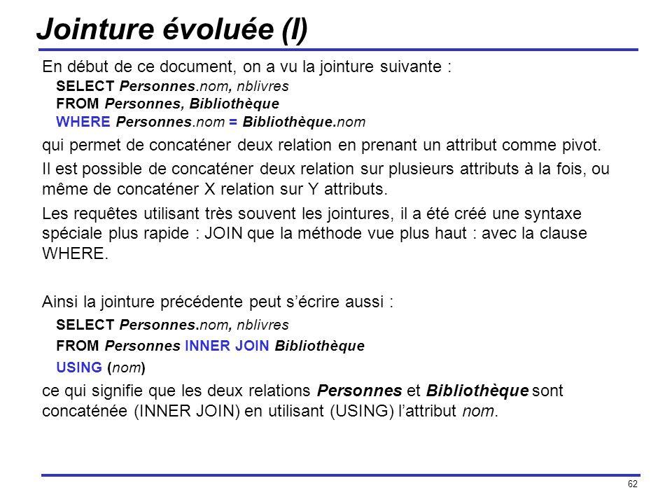 Jointure évoluée (I) En début de ce document, on a vu la jointure suivante : SELECT Personnes.nom, nblivres.