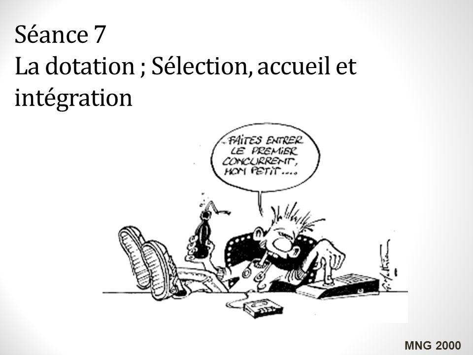 Séance 7 La dotation ; Sélection, accueil et intégration