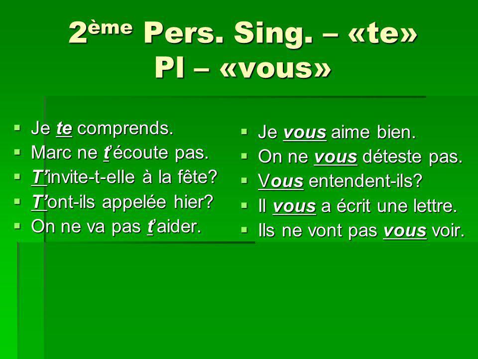 2ème Pers. Sing. – «te» Pl – «vous»
