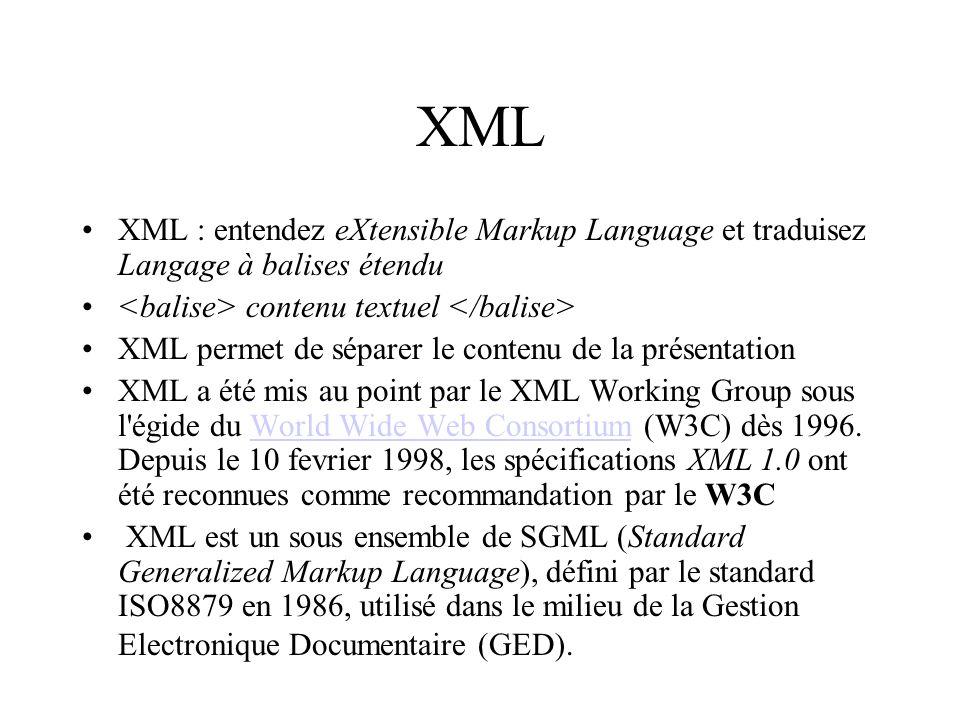 XML XML : entendez eXtensible Markup Language et traduisez Langage à balises étendu. <balise> contenu textuel </balise>