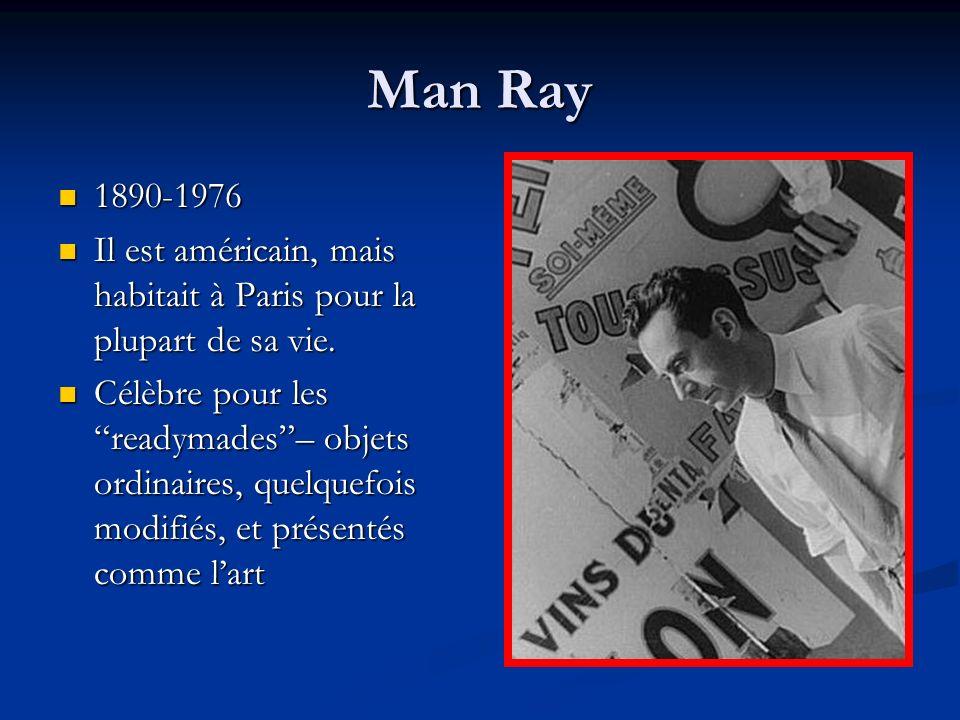 Man Ray 1890-1976. Il est américain, mais habitait à Paris pour la plupart de sa vie.