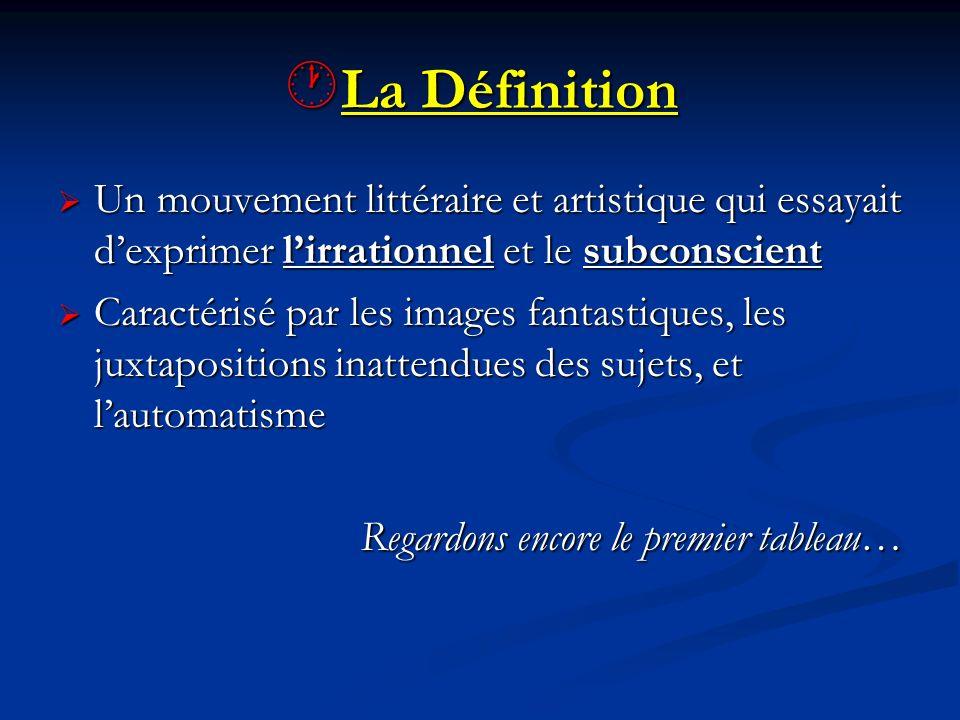 La Définition Un mouvement littéraire et artistique qui essayait d'exprimer l'irrationnel et le subconscient.