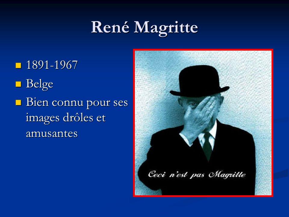 René Magritte 1891-1967 Belge Bien connu pour ses images drôles et amusantes