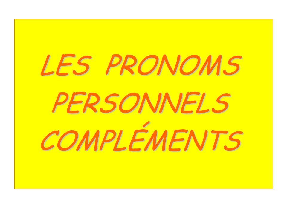 LES PRONOMS PERSONNELS COMPLÉMENTS