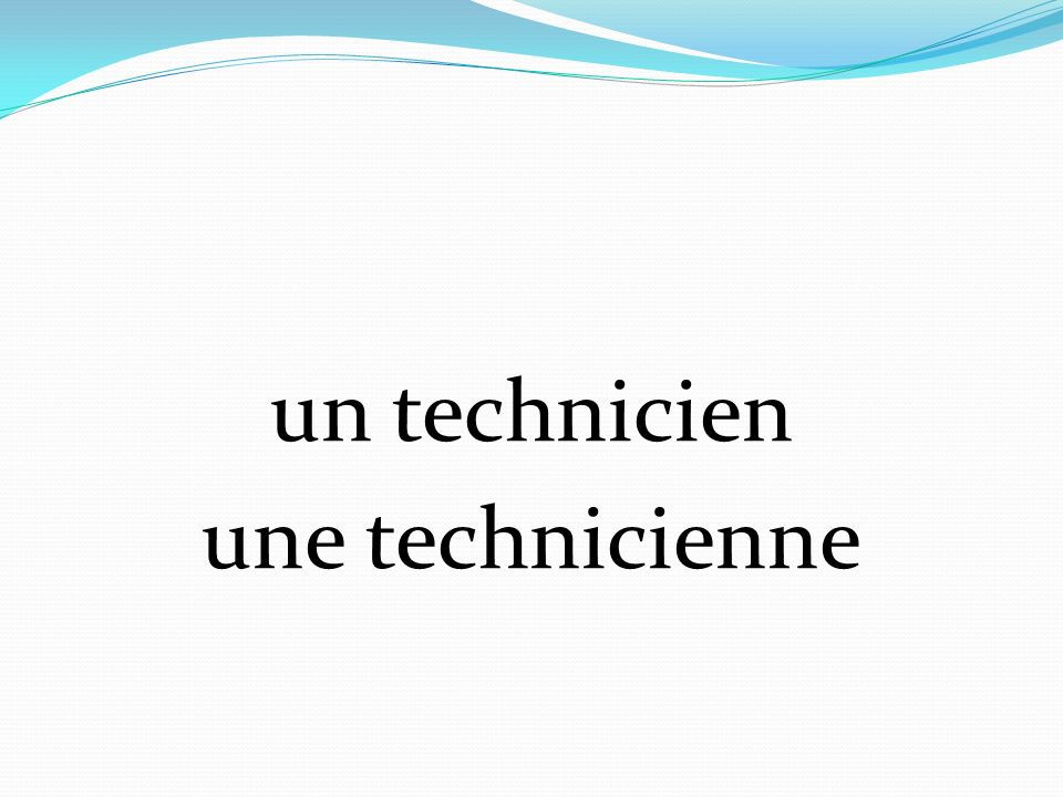 un technicien une technicienne