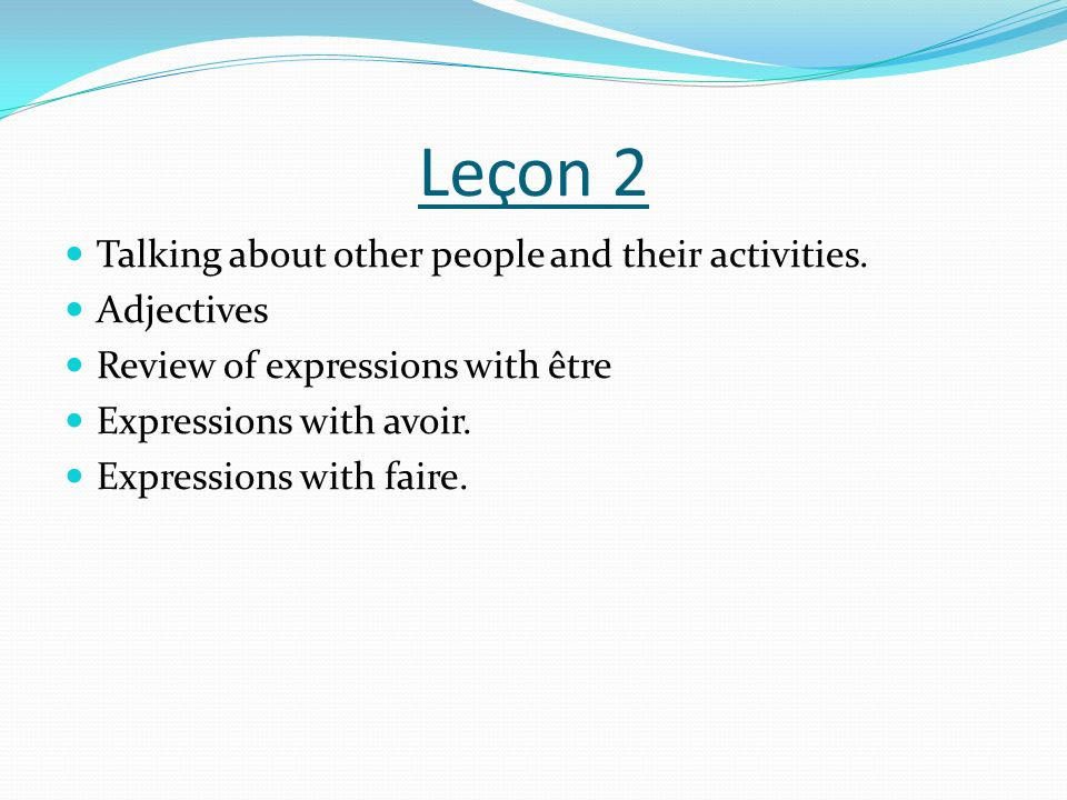 Leçon 2 Talking about other people and their activities. Adjectives