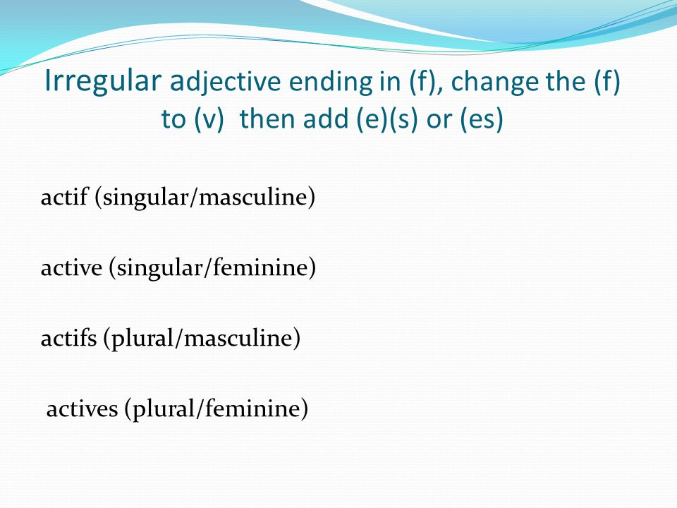 Irregular adjective ending in (f), change the (f) to (v) then add (e)(s) or (es)