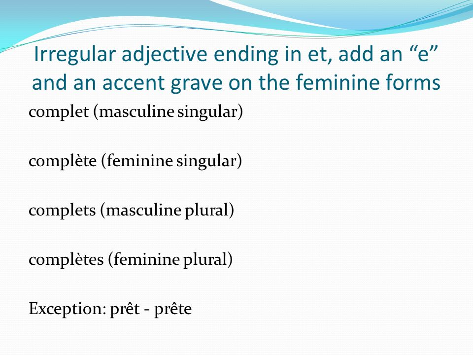 Irregular adjective ending in et, add an e and an accent grave on the feminine forms
