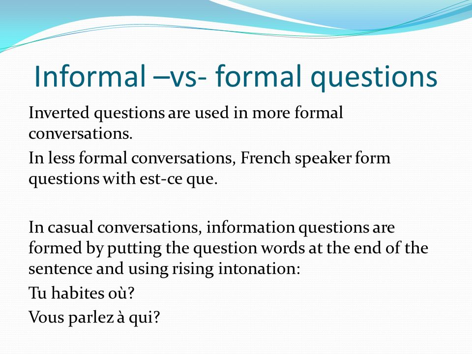 Informal –vs- formal questions