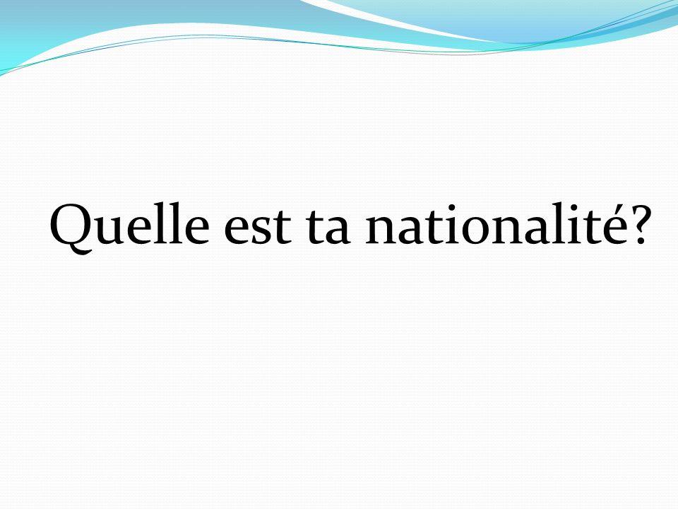 Quelle est ta nationalité