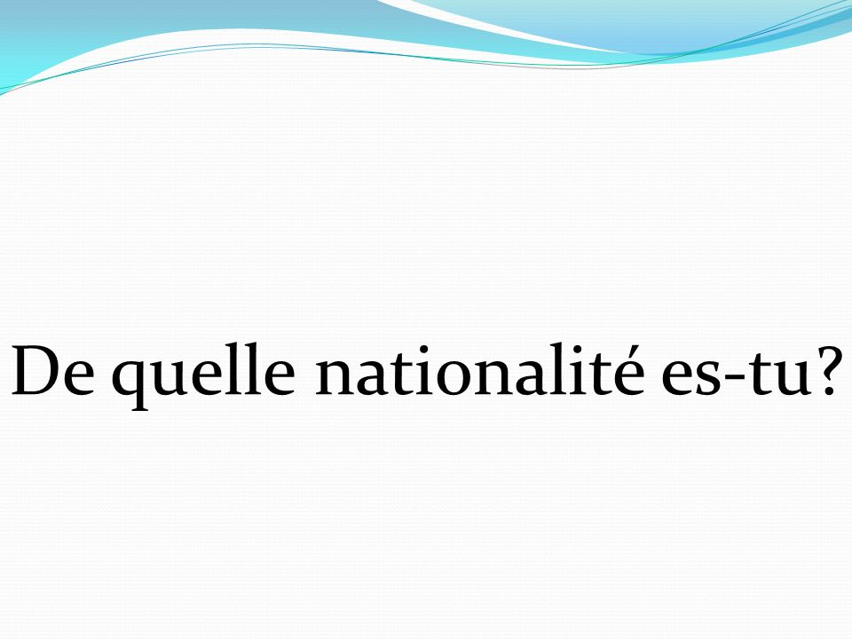 De quelle nationalité es-tu