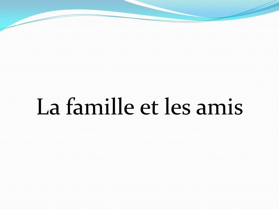 La famille et les amis