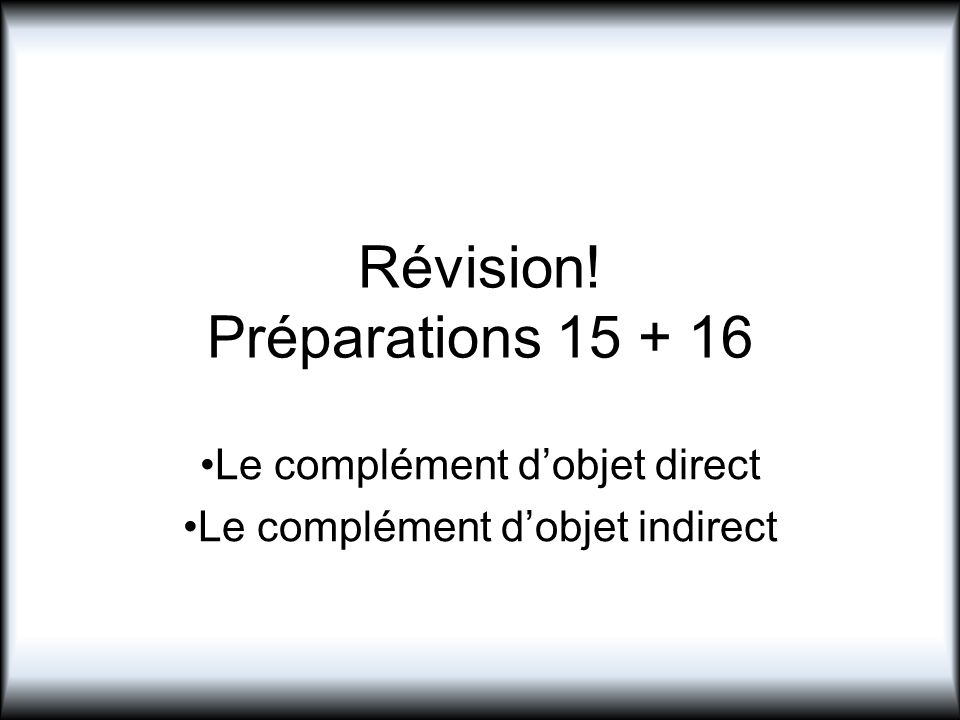 Révision! Préparations 15 + 16