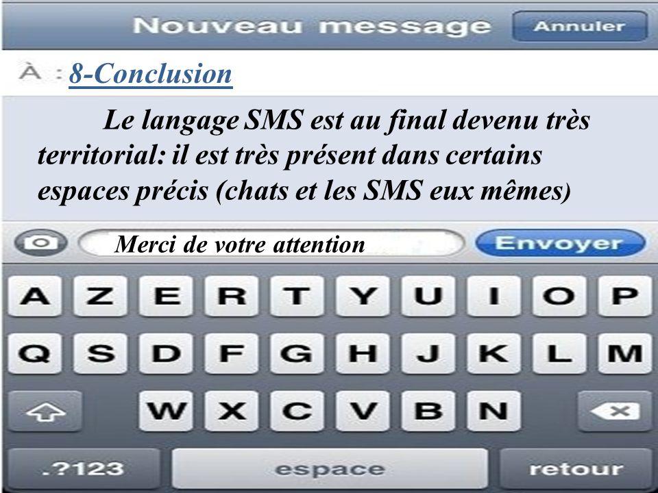 8-Conclusion Le langage SMS est au final devenu très territorial: il est très présent dans certains espaces précis (chats et les SMS eux mêmes)
