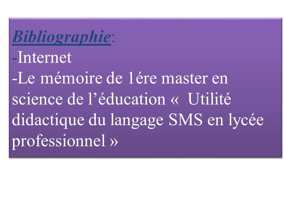 Bibliographie: -Internet -Le mémoire de 1ére master en science de l'éducation « Utilité didactique du langage SMS en lycée professionnel »