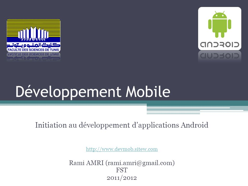 Développement Mobile Initiation au développement d'applications Android. http://www.devmob.sitew.com.