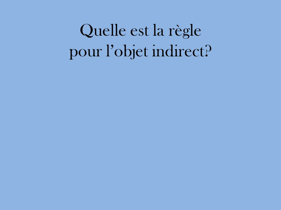 Quelle est la règle pour l'objet indirect