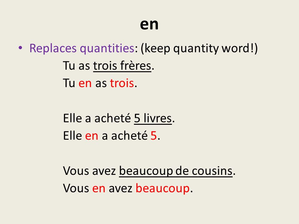 en Replaces quantities: (keep quantity word!) Tu as trois frères.