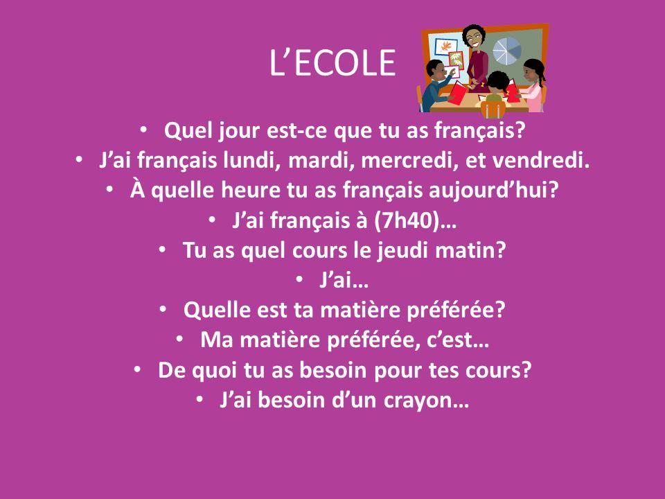 L'ECOLE Quel jour est-ce que tu as français