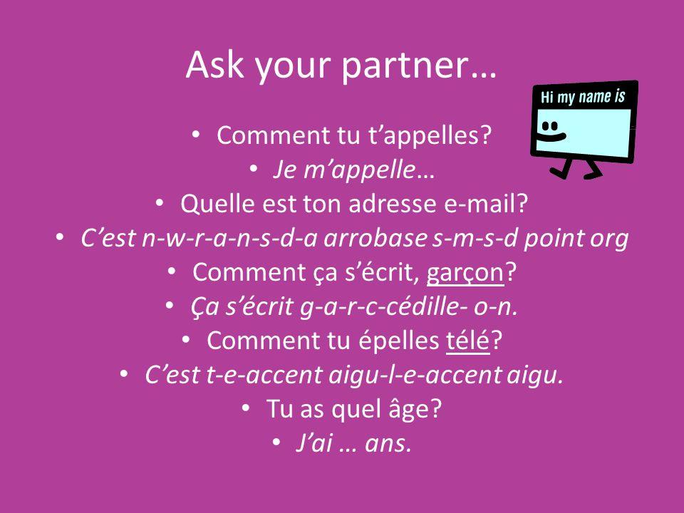 Ask your partner… Comment tu t'appelles Je m'appelle…
