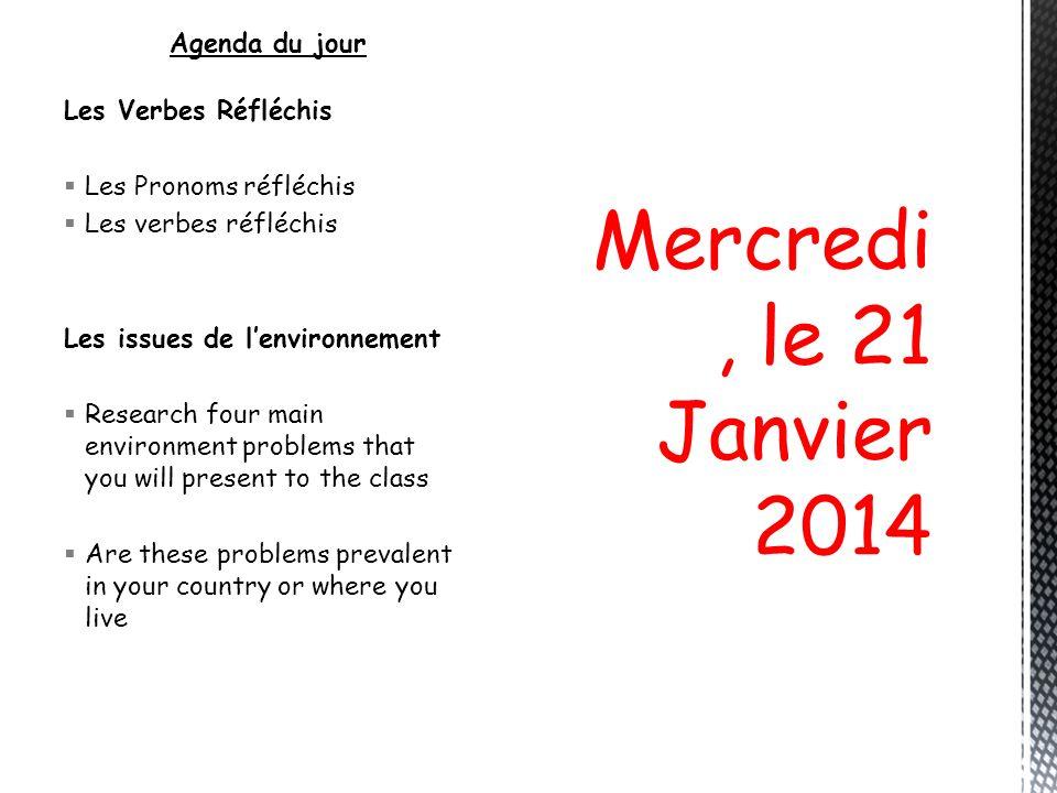 Mercredi, le 21 Janvier 2014 Agenda du jour Les Verbes Réfléchis