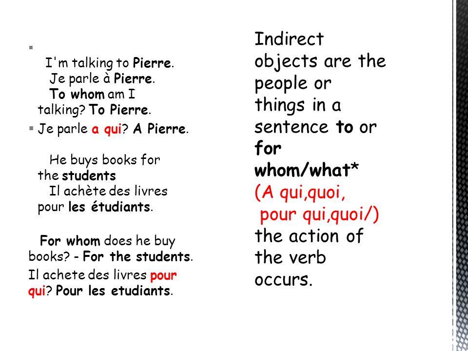 I m talking to Pierre. Je parle à Pierre. To whom am I talking
