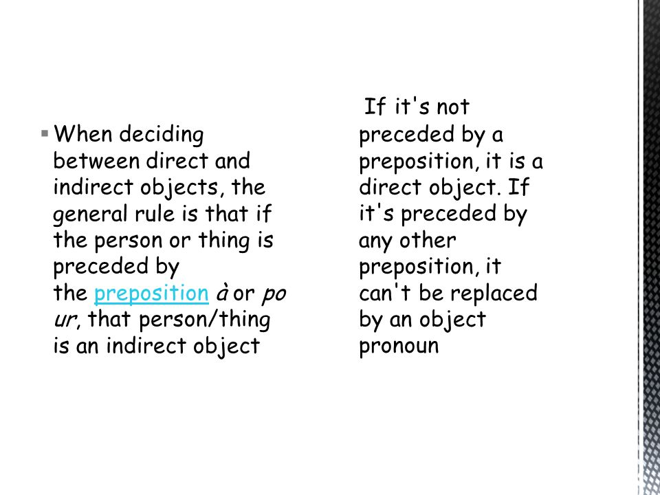 When deciding between direct and indirect objects, the general rule is that if the person or thing is preceded by the preposition à or pour, that person/thing is an indirect object