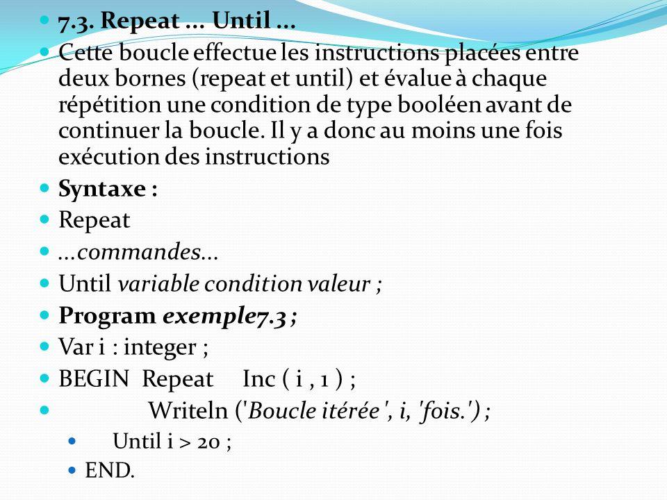 Until variable condition valeur ; Program exemple7.3 ;
