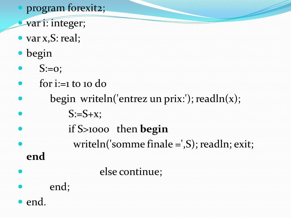 program forexit2; var i: integer; var x,S: real; begin. S:=0; for i:=1 to 10 do. begin writeln( entrez un prix: ); readln(x);