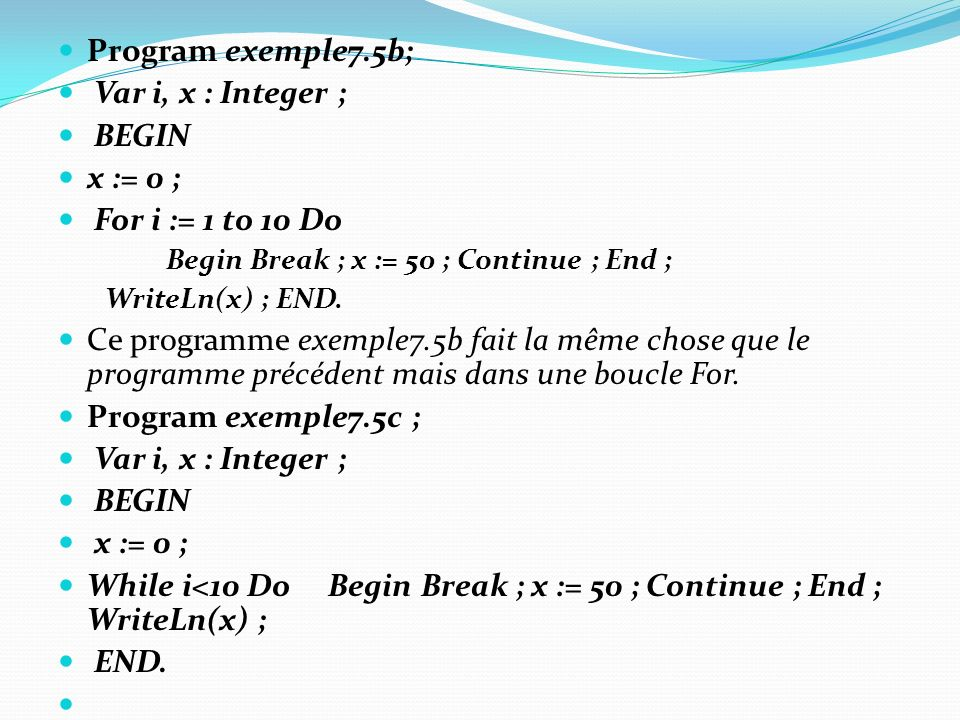 While i<10 Do Begin Break ; x := 50 ; Continue ; End ; WriteLn(x) ;