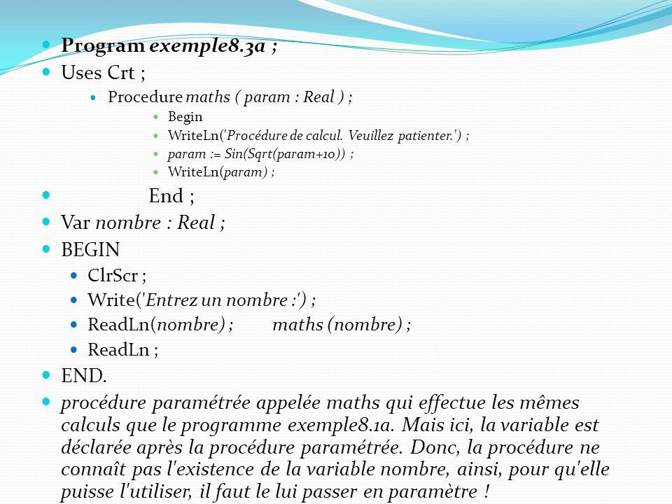 Program exemple8.3a ; Uses Crt ; End ; Var nombre : Real ; BEGIN END.