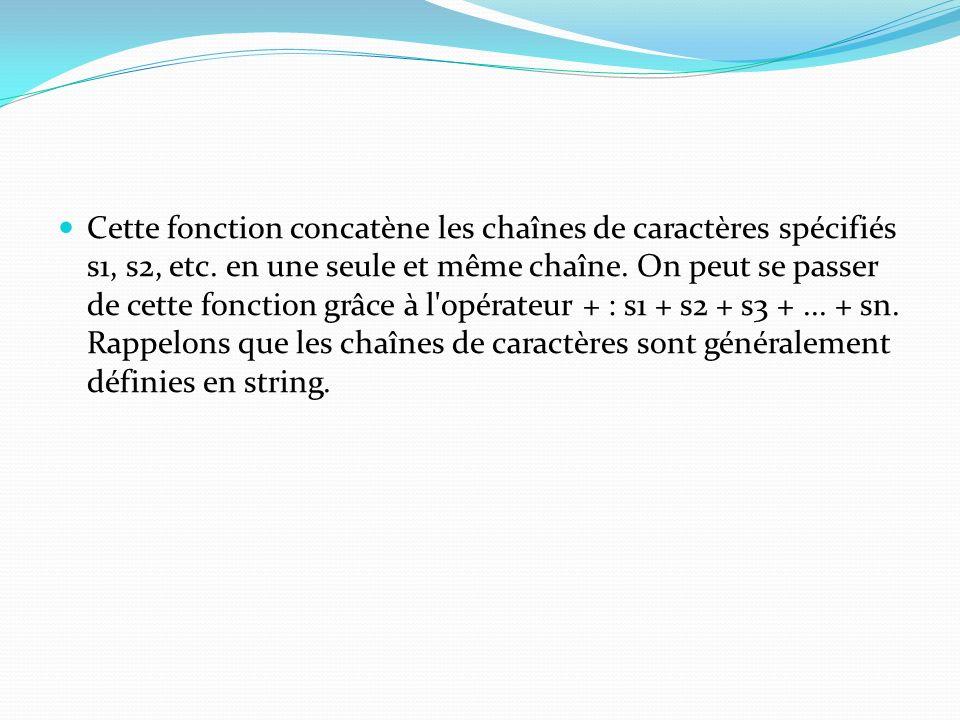 Cette fonction concatène les chaînes de caractères spécifiés s1, s2, etc.