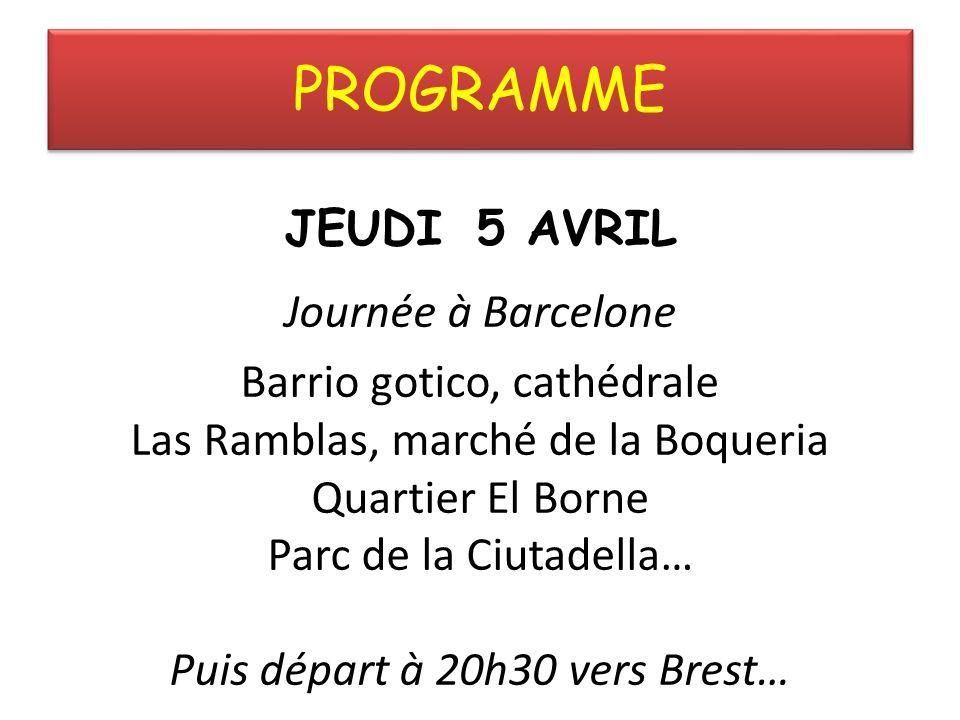 PROGRAMME JEUDI 5 AVRIL Journée à Barcelone Barrio gotico, cathédrale