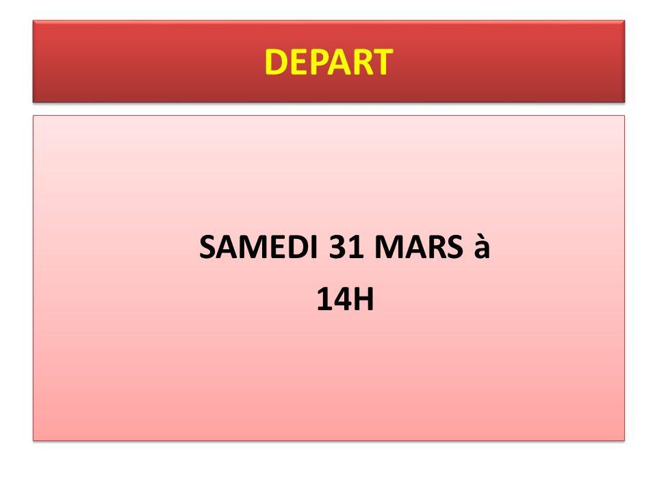 DEPART SAMEDI 31 MARS à 14H