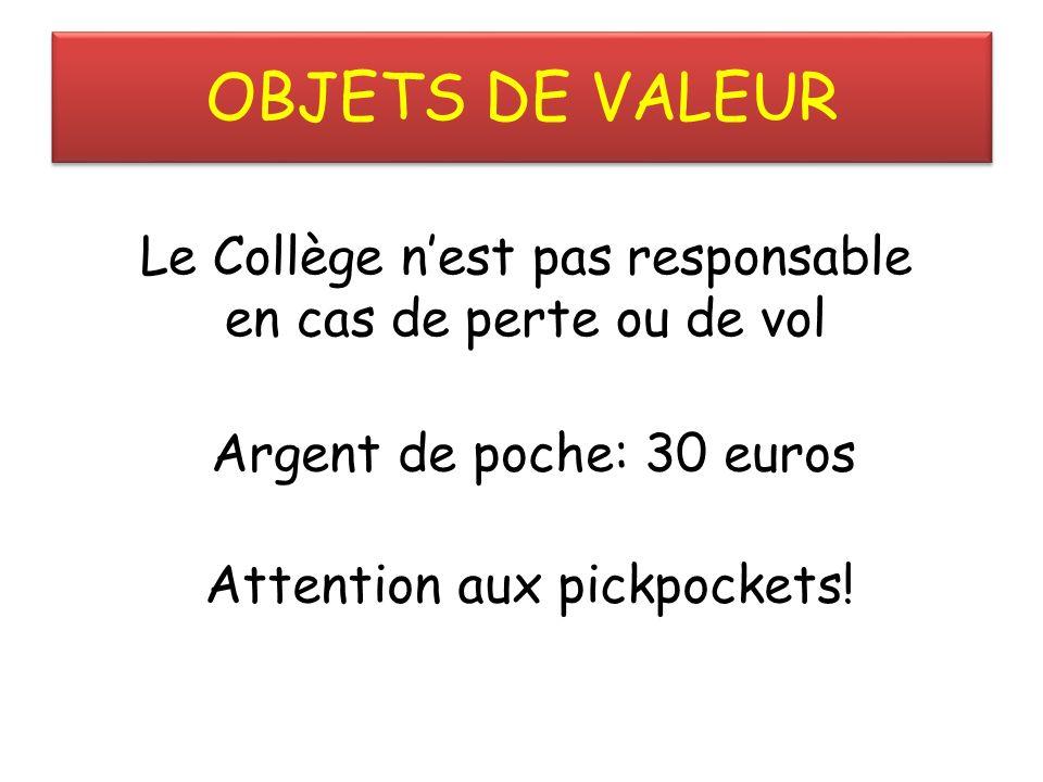 OBJETS DE VALEUR Le Collège n'est pas responsable en cas de perte ou de vol. Argent de poche: 30 euros.
