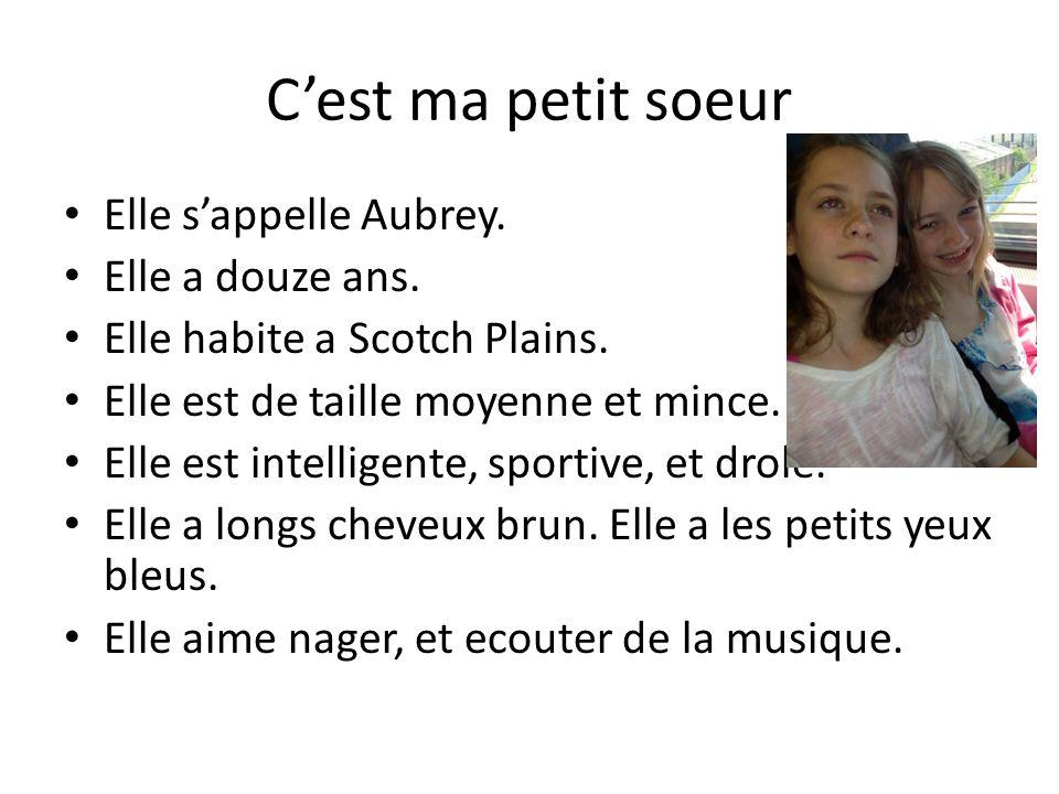 C'est ma petit soeur Elle s'appelle Aubrey. Elle a douze ans.