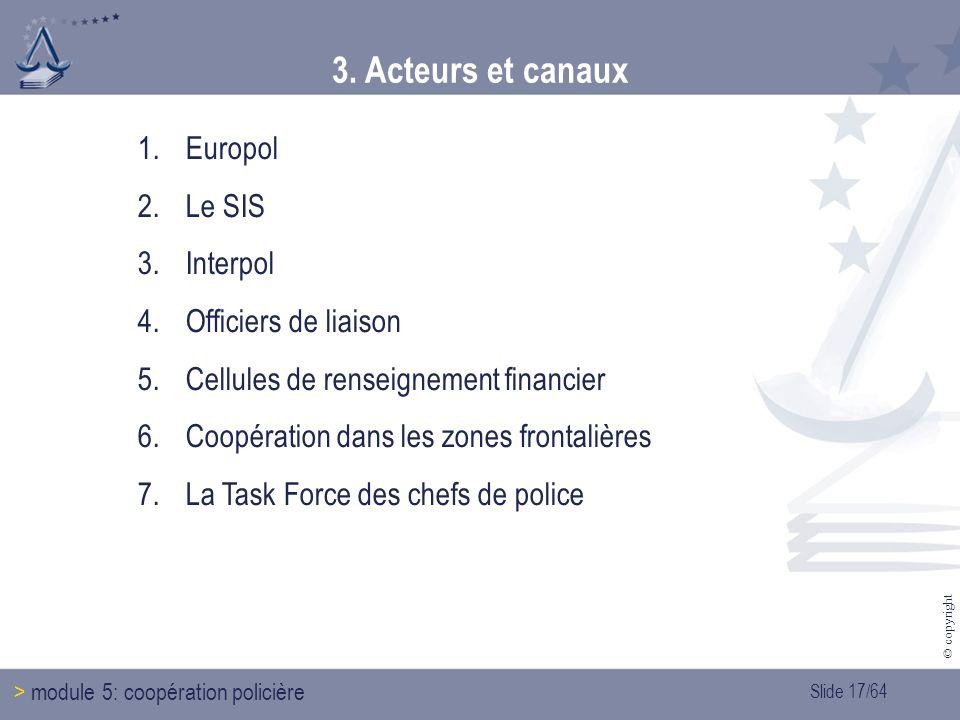 3. Acteurs et canaux Europol Le SIS Interpol Officiers de liaison