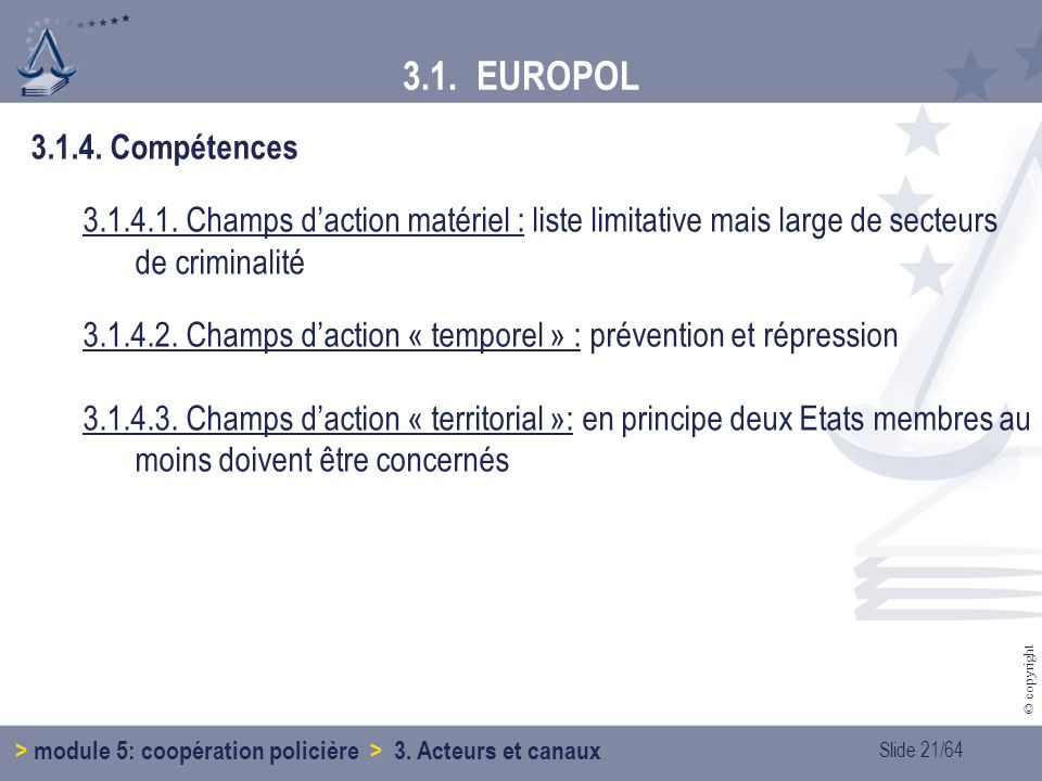 3.1. EUROPOL 3.1.4. Compétences. 3.1.4.1. Champs d'action matériel : liste limitative mais large de secteurs de criminalité.