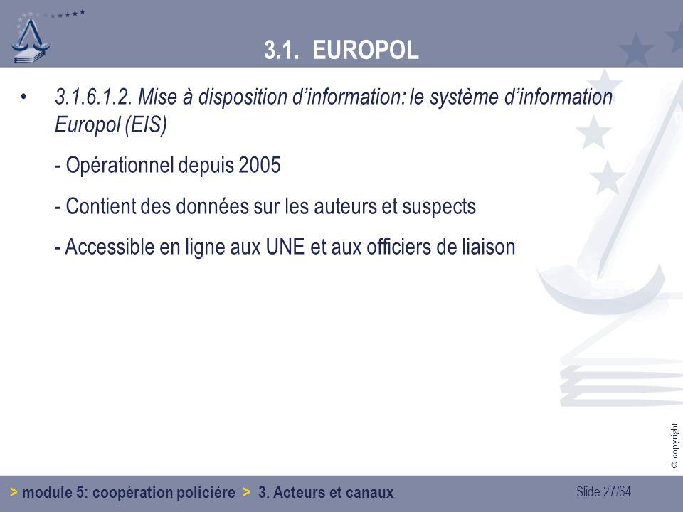 3.1. EUROPOL 3.1.6.1.2. Mise à disposition d'information: le système d'information Europol (EIS) - Opérationnel depuis 2005.