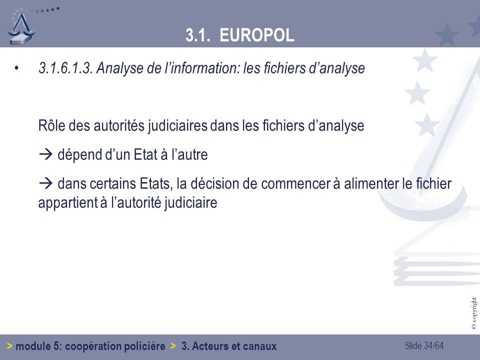 3.1. EUROPOL 3.1.6.1.3. Analyse de l'information: les fichiers d'analyse. Rôle des autorités judiciaires dans les fichiers d'analyse.