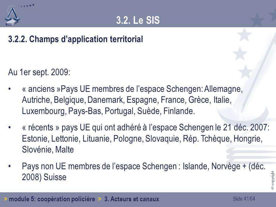 3.2. Le SIS 3.2.2. Champs d'application territorial Au 1er sept. 2009: