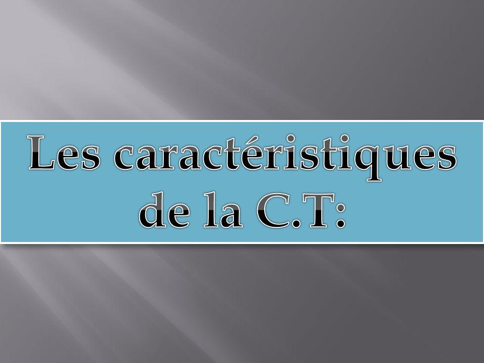 Les caractéristiques de la C.T: