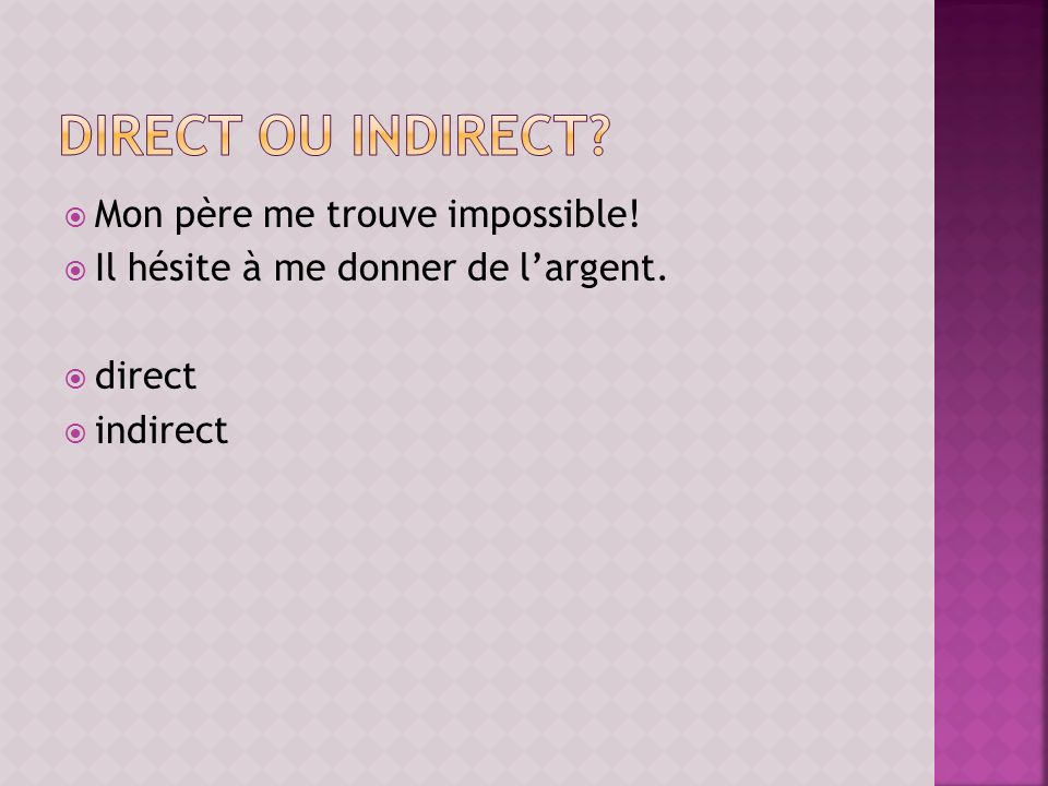 direct ou indirect Mon père me trouve impossible!